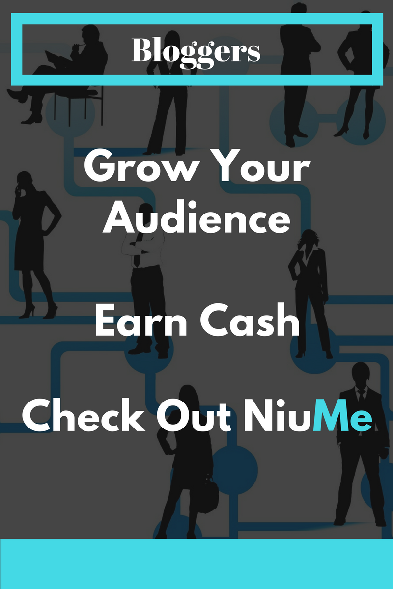 Bloggers. Grow Your Audience. Earn Cash. Check Out NiuMe