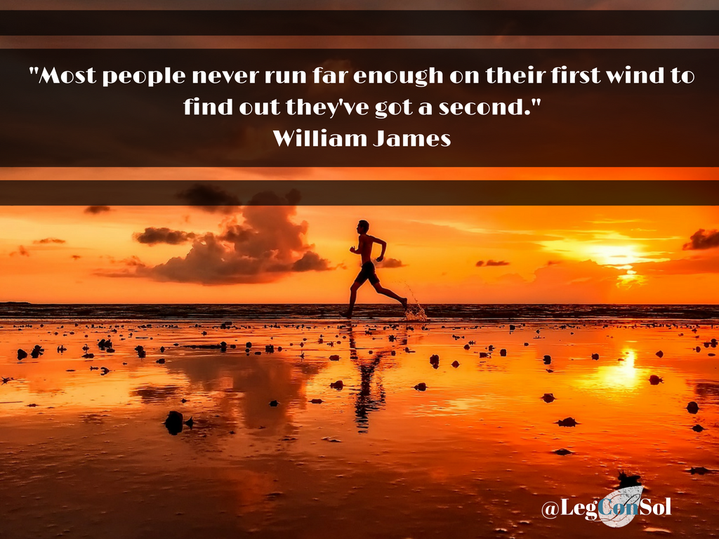 Most people never run far enough on their first wind to find out they've got a second.~ William James