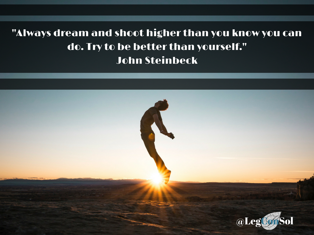 Always dream and shoot higher than you know you can do. Try to be better than yourself.~ John Steinbeck