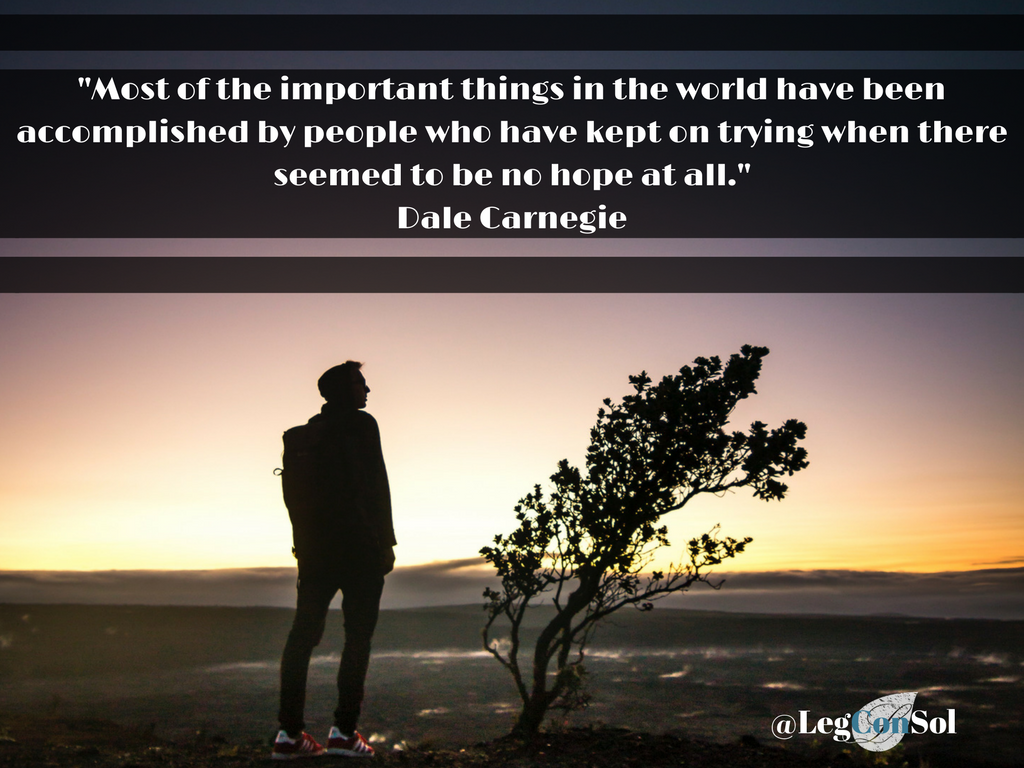 Most of the important things in the world have been accomplished by people who have kept on trying when there seemed to be no hope at all.~ Dale Carnegie