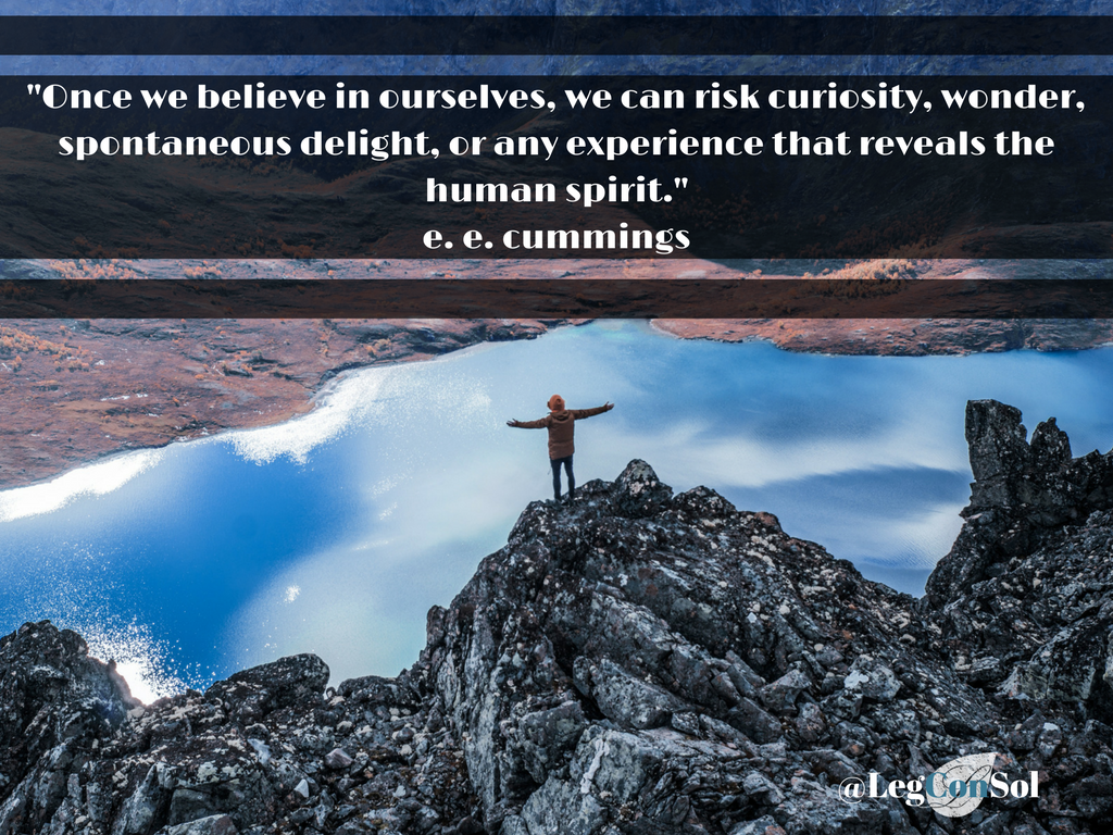 Once we believe in ourselves, we can risk curiosity, wonder, spontaneous delight, or any experience that reveals the human spirit.~ e.e. cummings