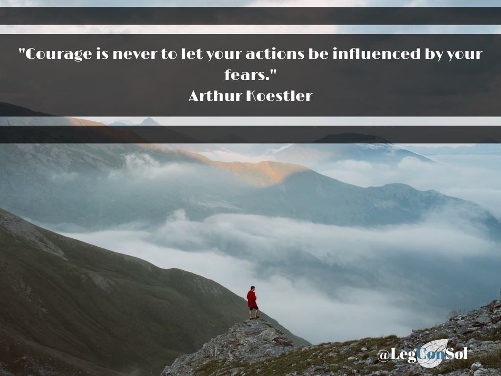 Courage is never to let your actions be influenced by your fears.~ Arthur Koestler
