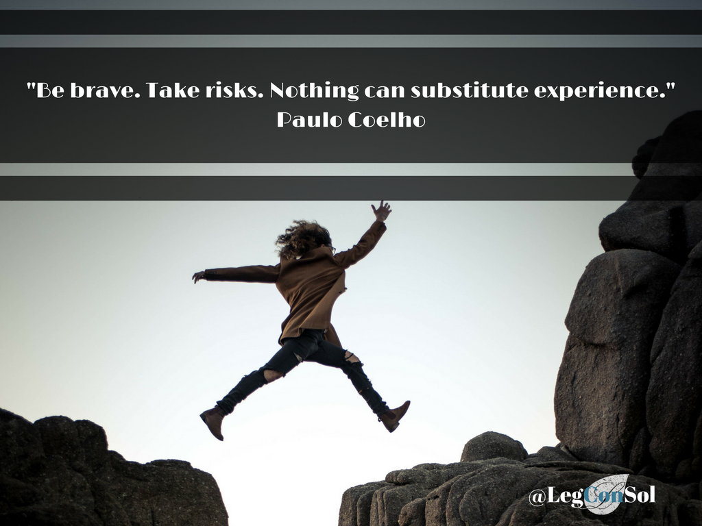 Be brave. Take risks. Nothing can substitute experience.~ Paulo Coelho