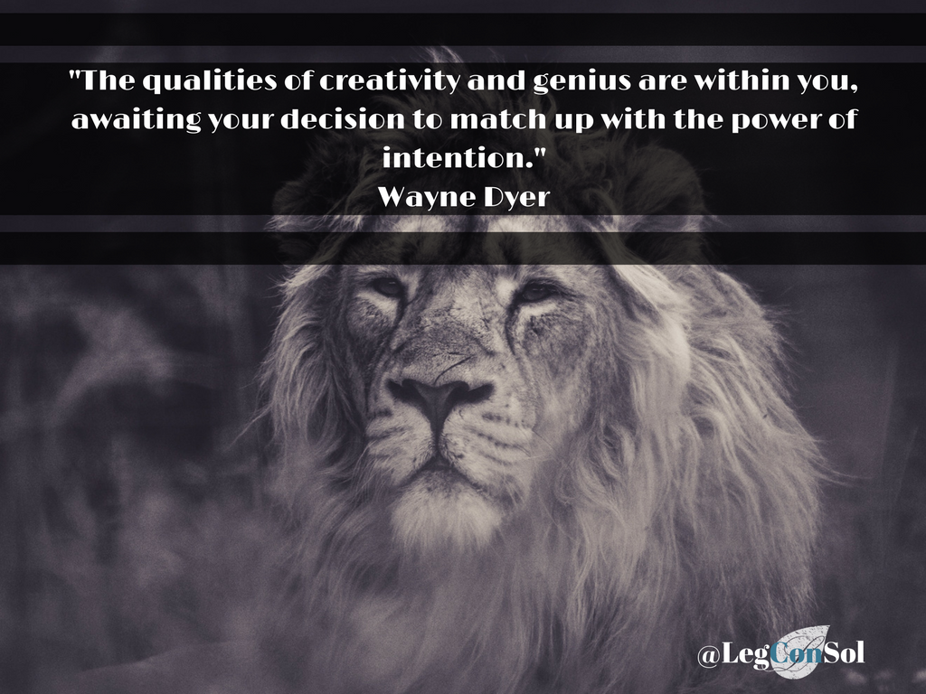 The qualities of creativity and genius are within you, awaiting your decision to match up with the power of intention.~ Wayne Dyer