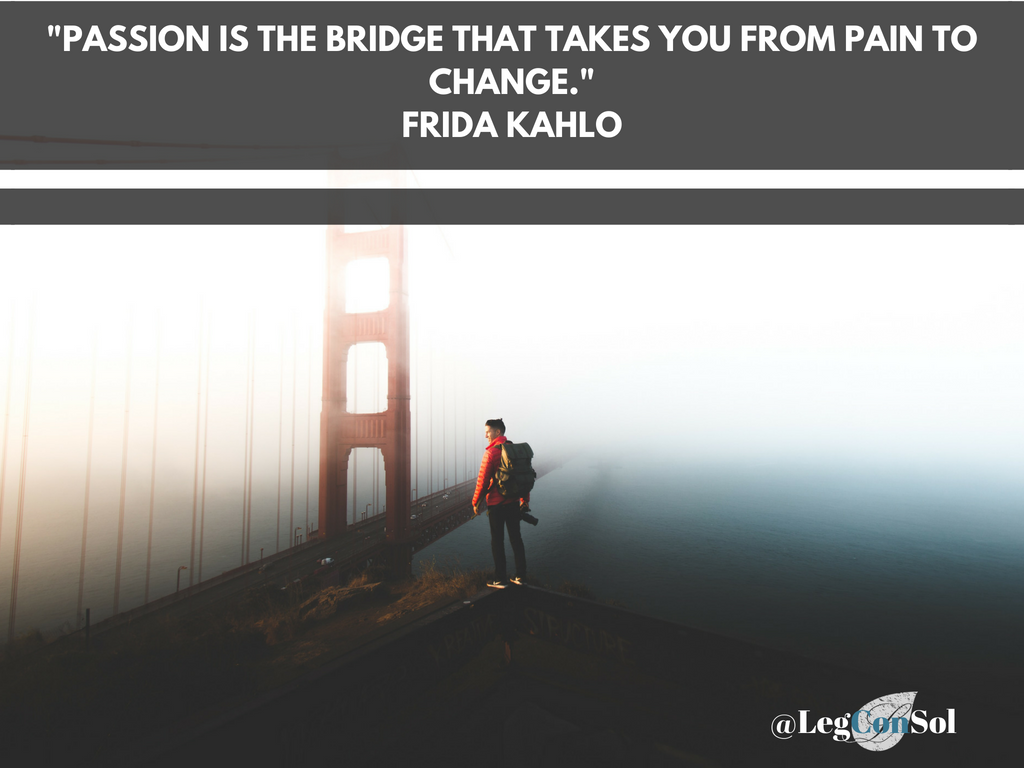 Passion is the bridge that takes you from pain to change.~ Frida Kahlo