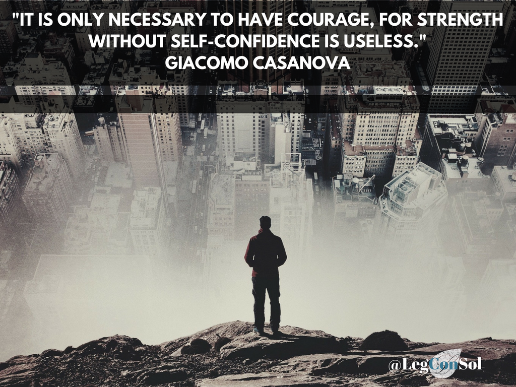 It is only necessary to have courage, for strength without self-confidence is useless.~ Giacomo Casanova