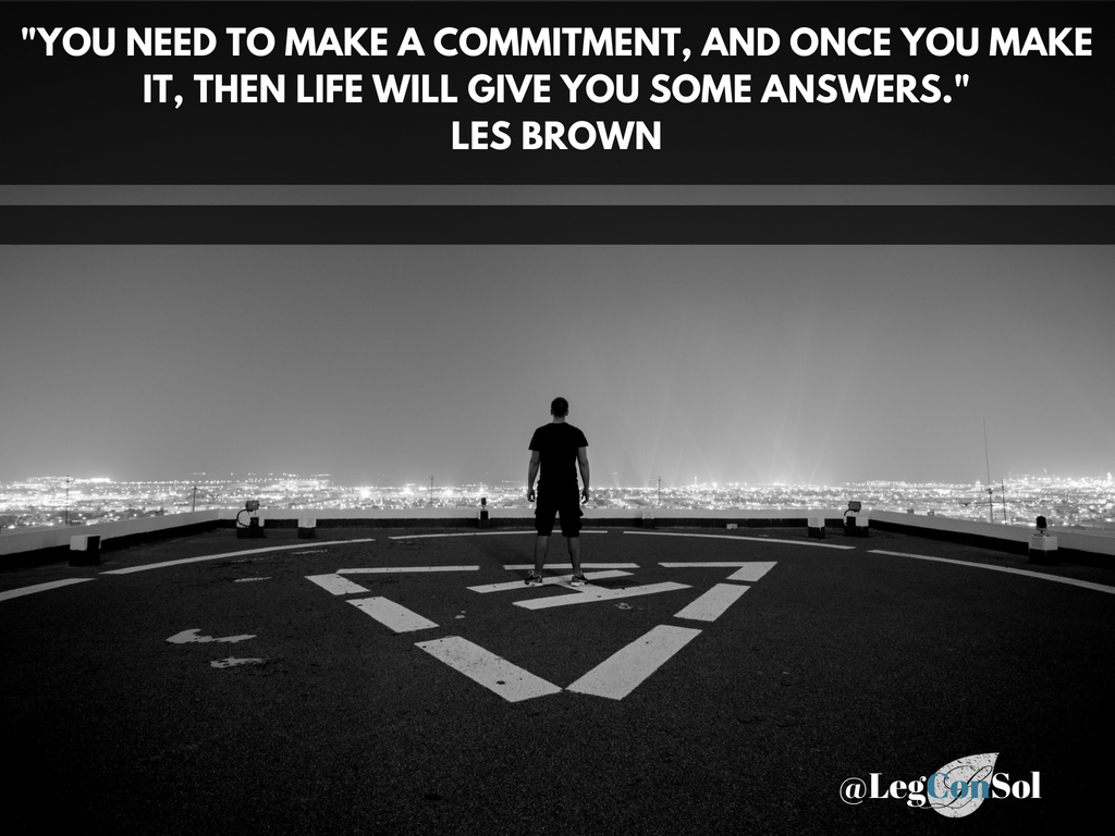 You need to make a commitment, and once you make it, then life will give you some answers.~ Les Brown