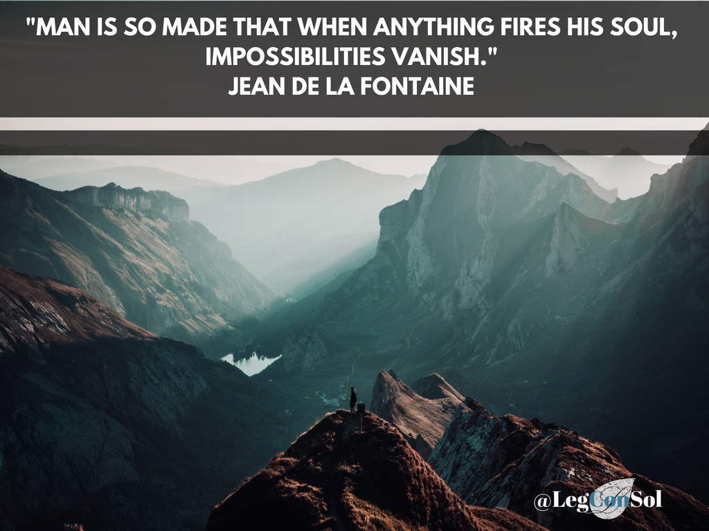 Man is so made that when anything fires his soul, impossibilities vanish.~ Jean De La Fontaine