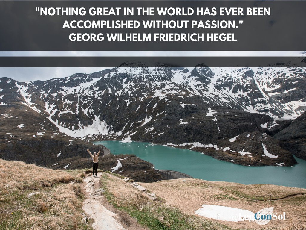 Nothing great in the world has ever been accomplished without passion.~ Georg Wilhelm Fredrich Hegel