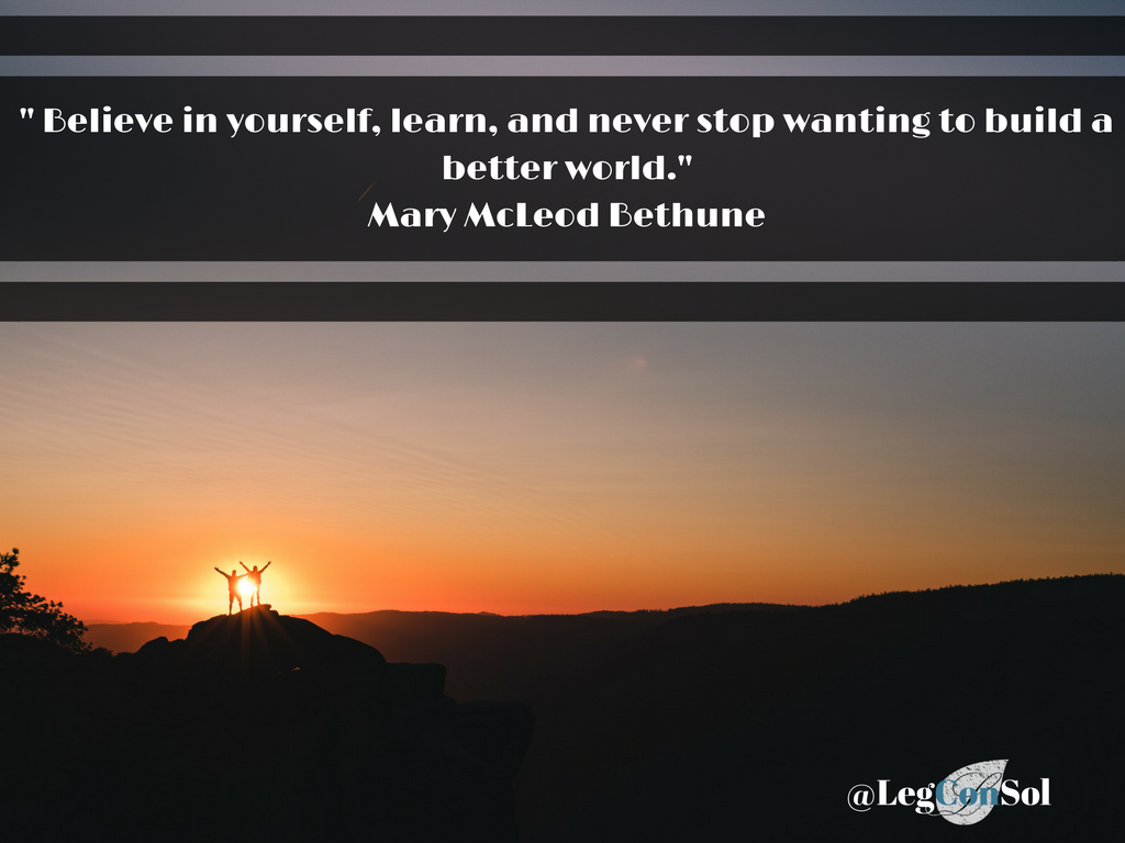 Believe in yourself, learn, and never stop wanting to build a better world.~ Mary McLeod Bethune