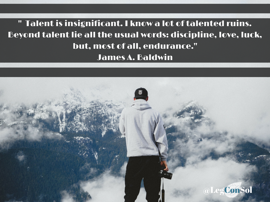 Talent is insignificant. I know a lot of talented ruins. Beyond talent lie all the usual words: discipline, love, luck, but, most of all, endurance.~ James A. Baldwin