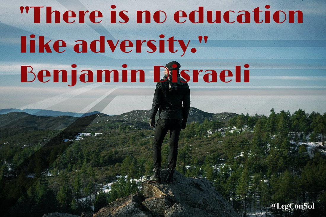 There is no education like adversity.~ Benjamin Disraeli