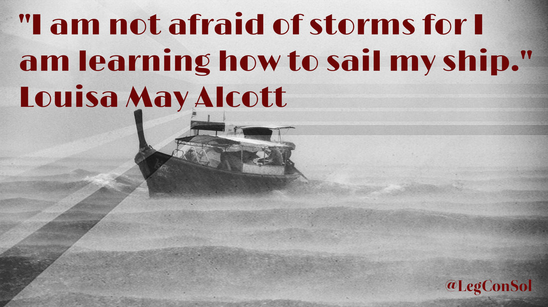 I am not afraid of the storms for I am learning how to sail my ship.~ Louisa May Alcott