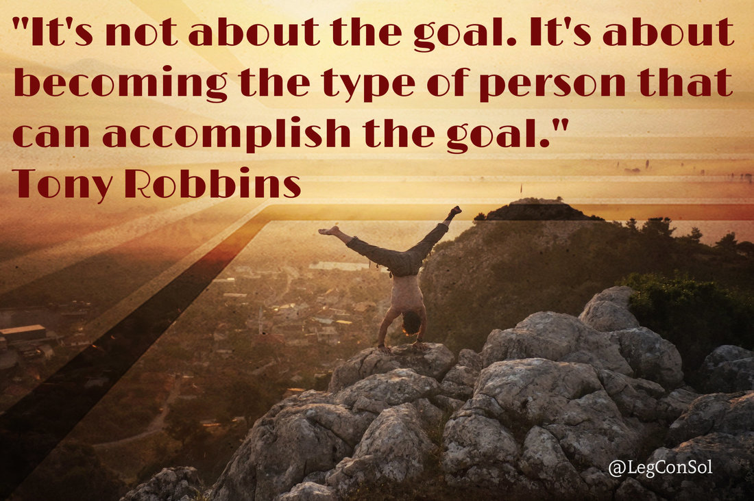 It's not about the goal. It's about becoming the type of person that can accomplish the goal.~ Tony Robbins