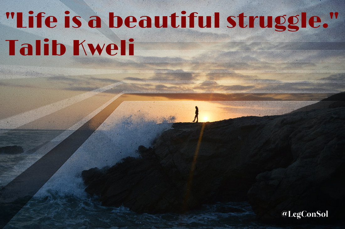 Life is a beautiful struggle.~ Talib Kweli