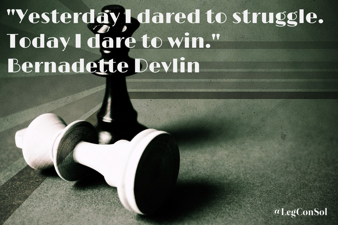 Yesterday I dared to struggle. Today I dare to win.~ Bernadette Devlin