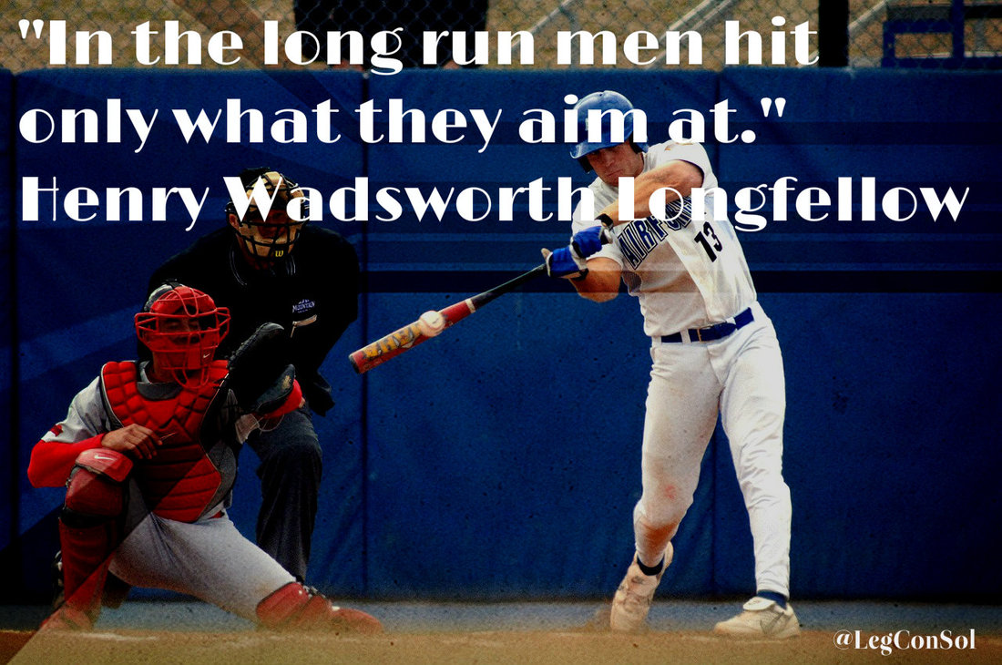 In the long run men hit only what they aim at.~ Henry Wadsworth Longfellow