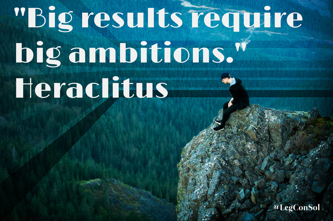Big results require big ambitions.~ Heraclitus