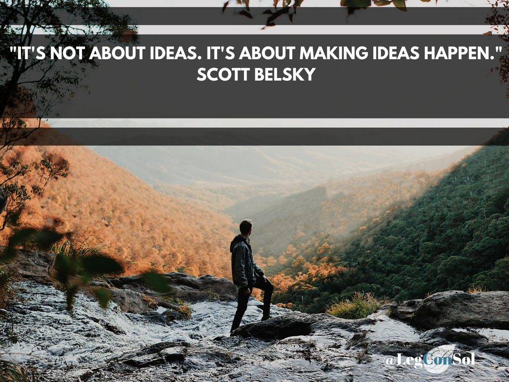 It's not about ideas. It's about making ideas happen.~ Scott Belsky