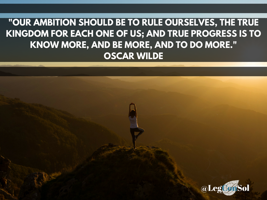Our ambition should be to rule ourselves, the true kingdom for each one of us; and true progress is to know more, and be more, and to do more.~ Oscar Wilde