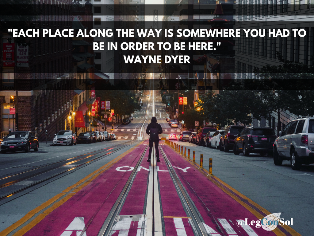 Each place along the way is somewhere you had to be in order to be here. ~ Wayne Dyer