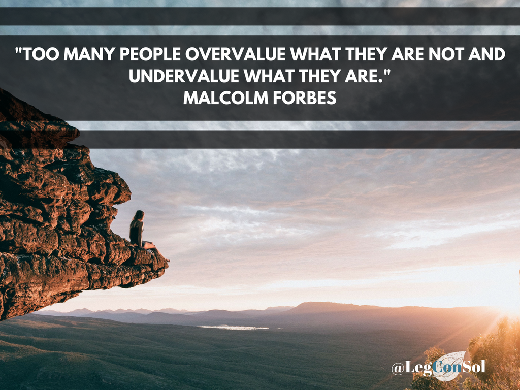 Too many people overvalue what they are not and undervalue what they are.~ Malcolm Forbes