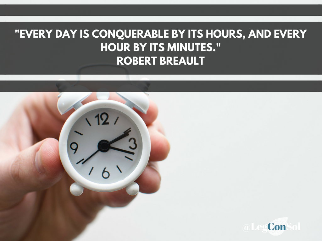 Every day is conquerable by its hours, and ever hour by its minutes.~ Robert Breault