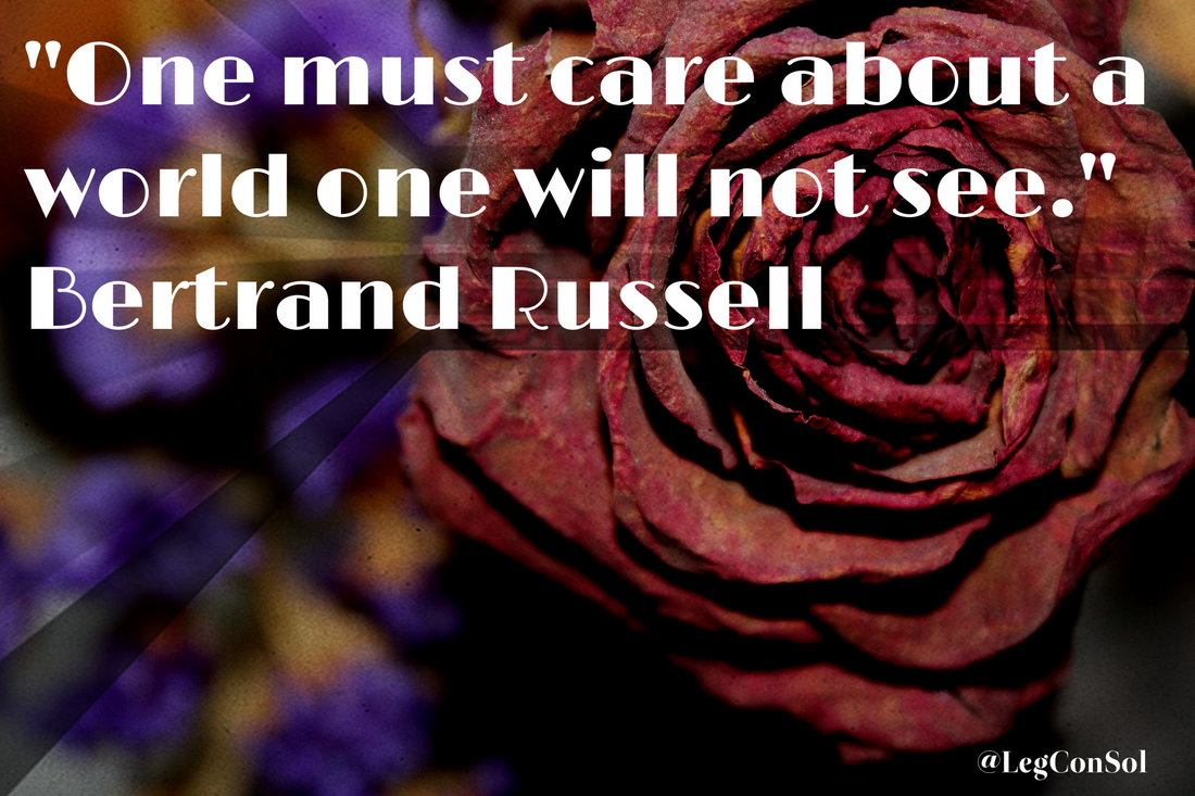 One must care about a world one will not see.~ Bertrand Russell