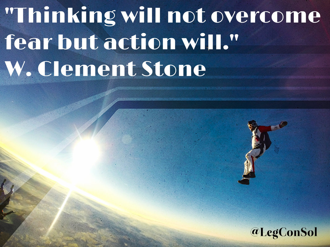 Thinking will not overcome fear but action will.~ W. Clement Stone