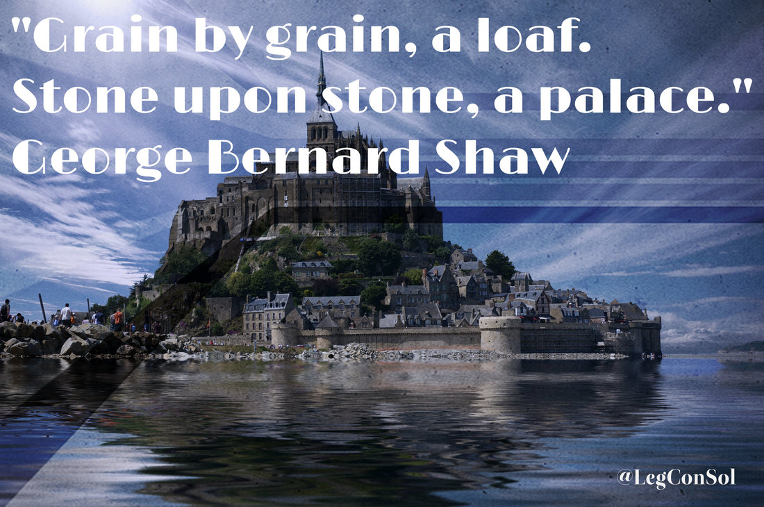 Grain by grain, a loaf. Stone upon stone, a palace. George Bernard Shaw