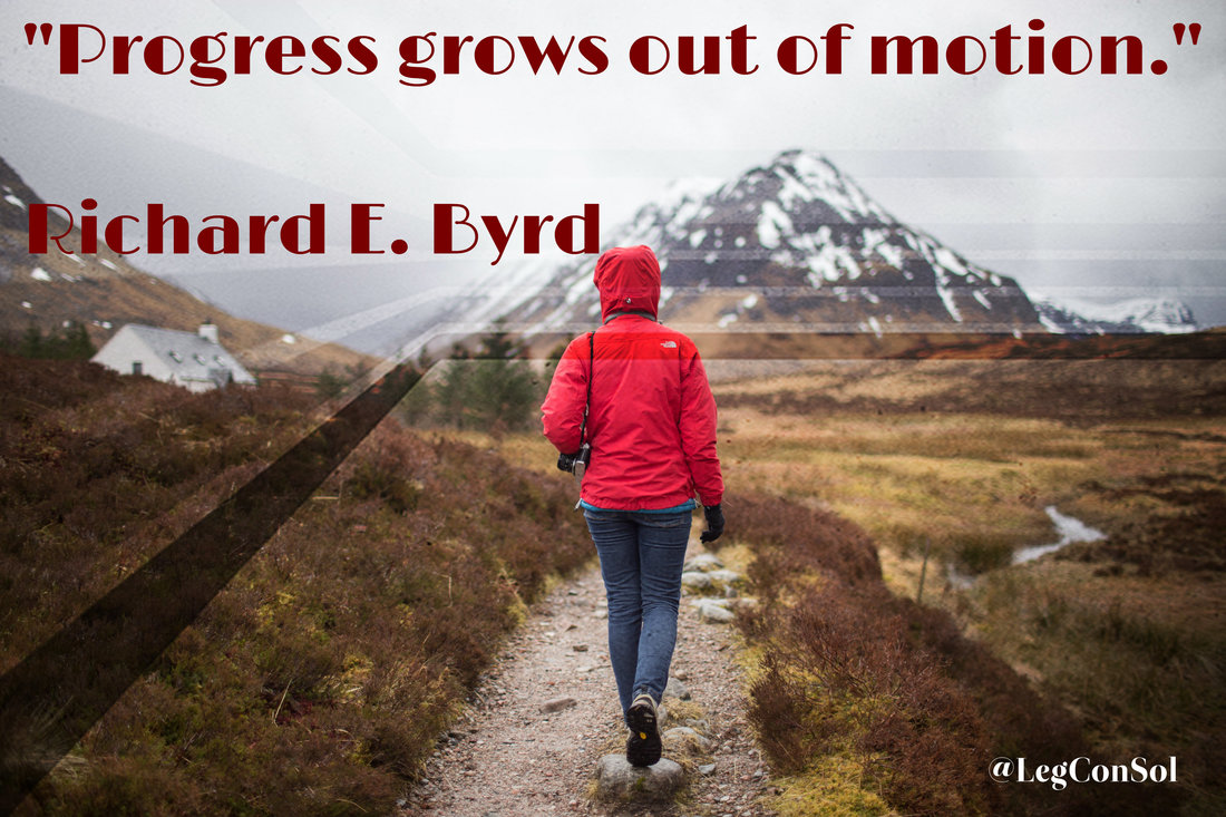 Progress grows out of motion.~ Richard E. Byrd