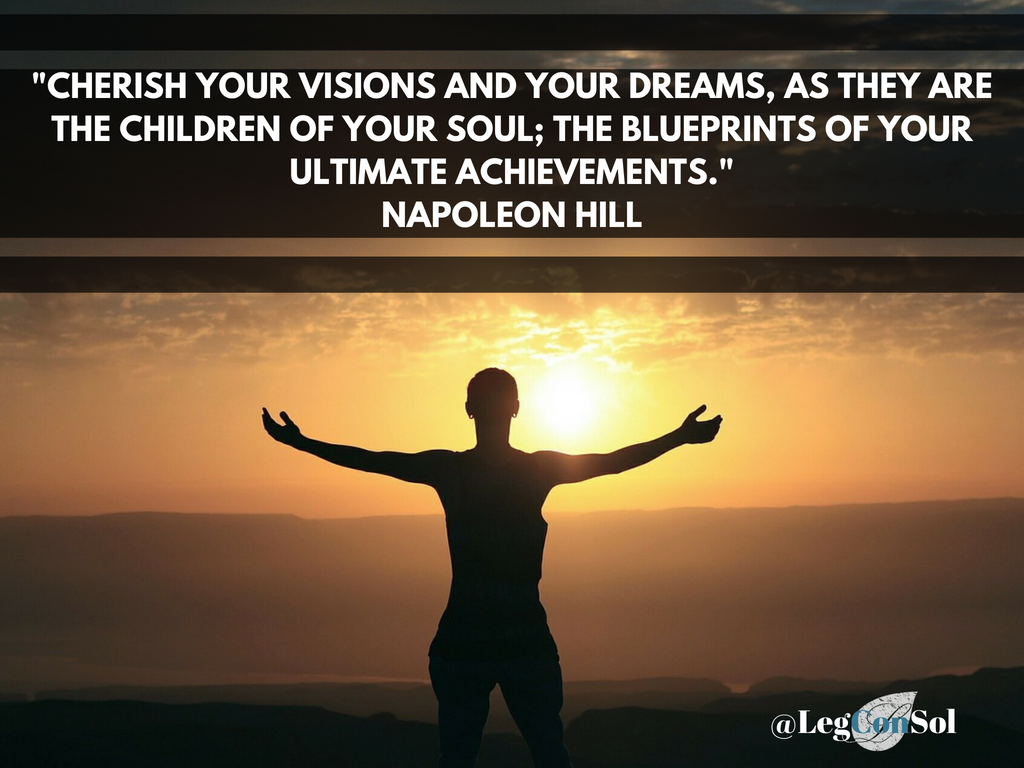 Cherish your visions and your dreams, as they are the children of your soul; the blueprints of your ultimate achievements.~ Napoleon Hill