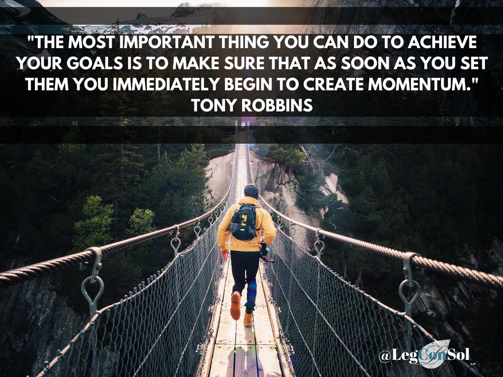 The most important thing you can do to achieve your goals is to make sure that as soon as you set them you immediately begin to create momentum.~ Tony Robbins