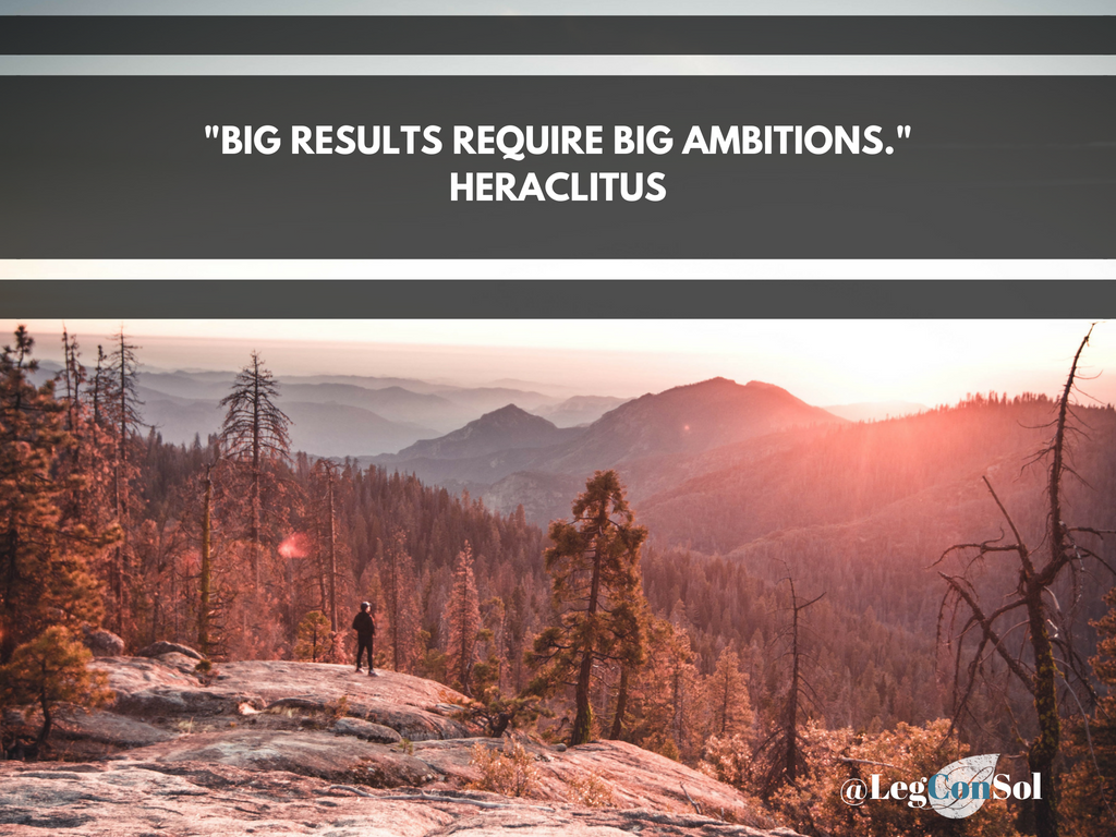 Big results require big ambitions.~ Heractilus