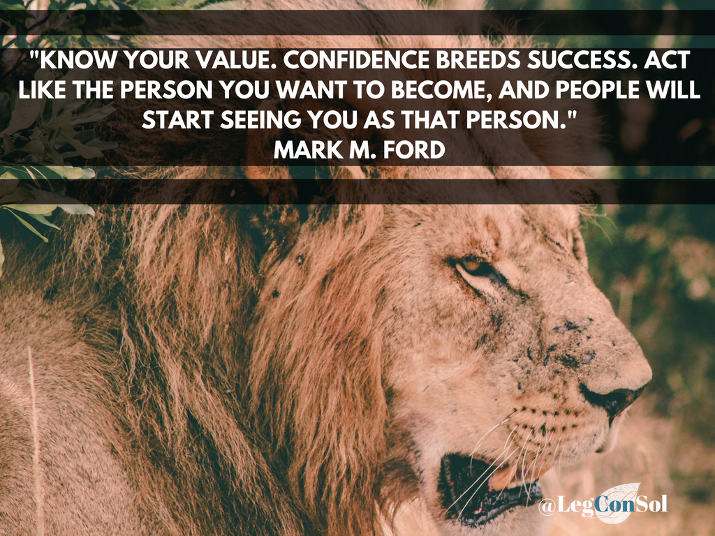 Know your value. Confidence breeds success. Act like the person you want to become, and people will start seeing you as that person.~ Mark M. Ford