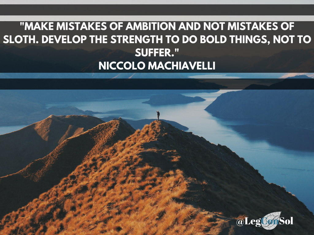 Make mistakes of ambition and not mistakes of sloth. Develop the strength to do bold things, not to suffer.~ Niccolo Machiavelli
