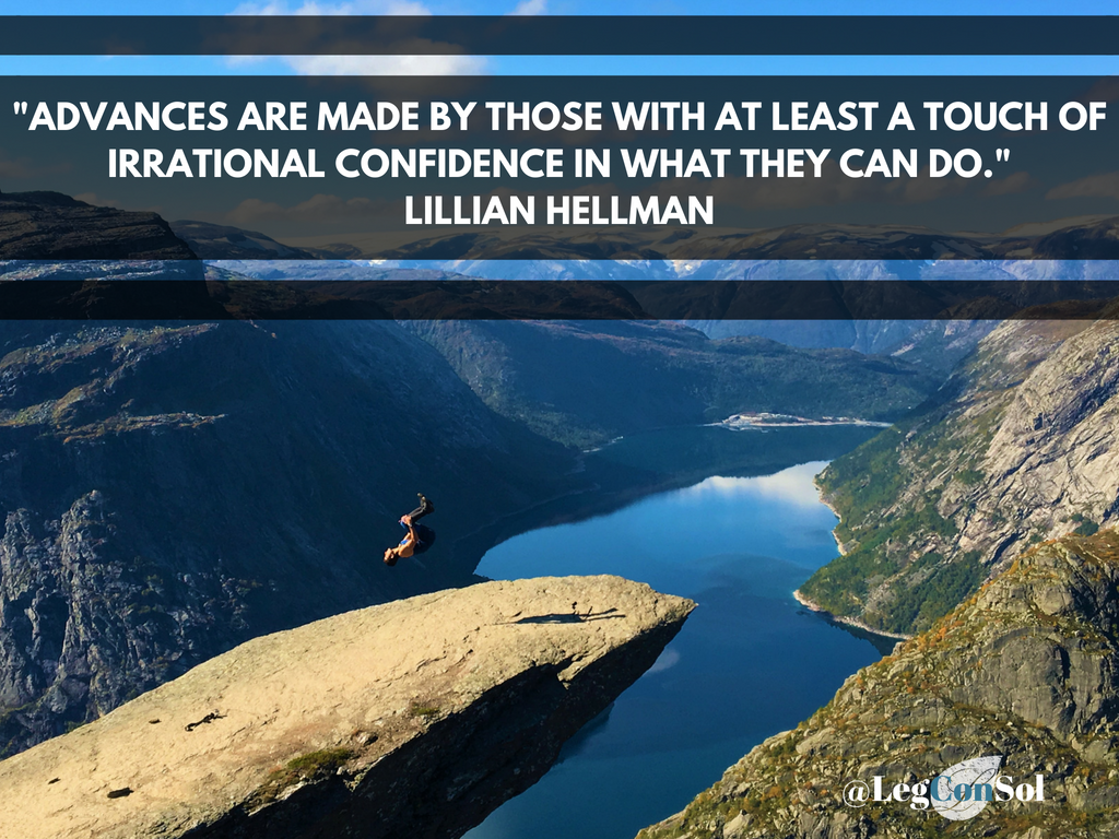 Advances are made by those with at least a touch of irrational confidence in what they can do.~ Lillian Hellman