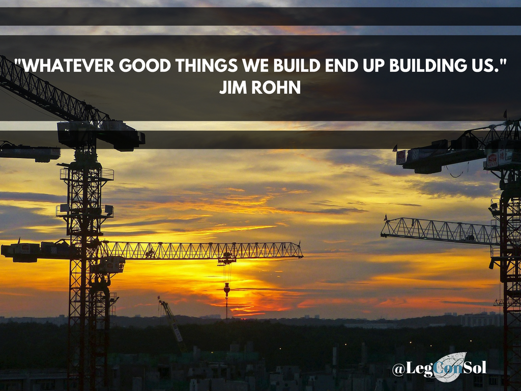 Whatever good things we build end up building us.~ Jim Rohn