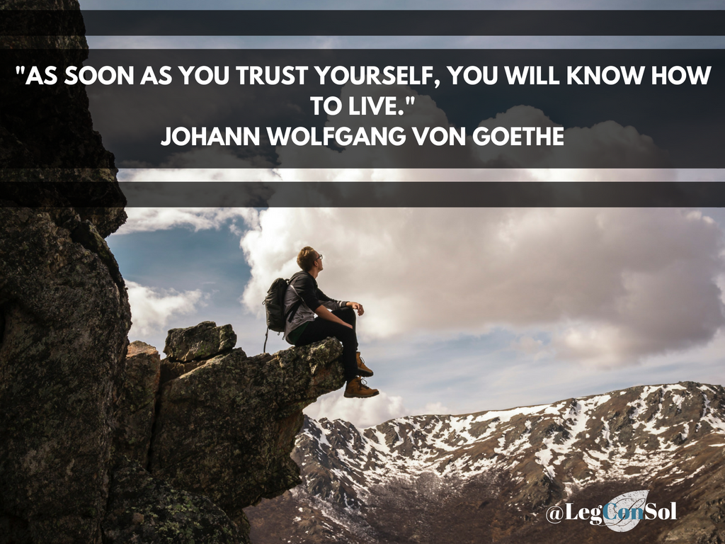 As soon as you trust yourself, you will know how to live.~ Johann Wolfgang Von Goethe