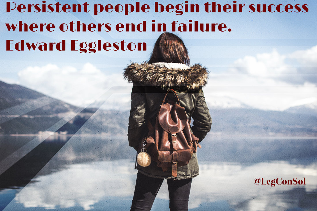 Persistent people begin their success where others end in failure.~ Edward Eggleston