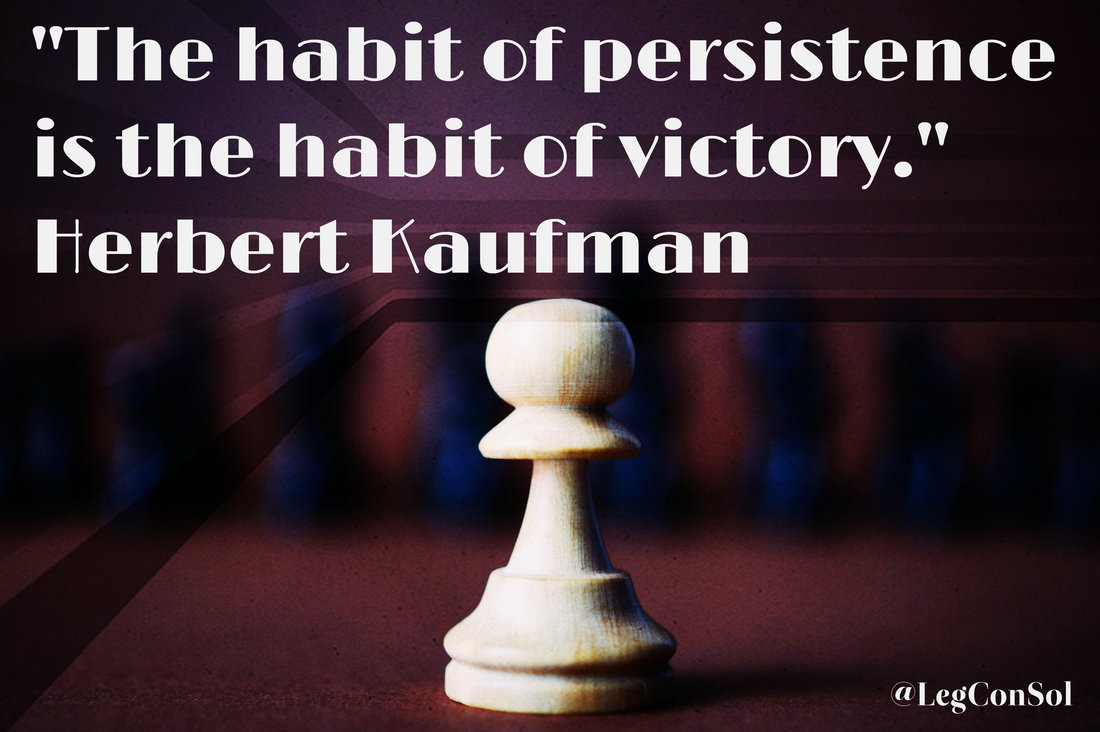 The habit of persistence is the habit of victory.~ Herbert Kaufman