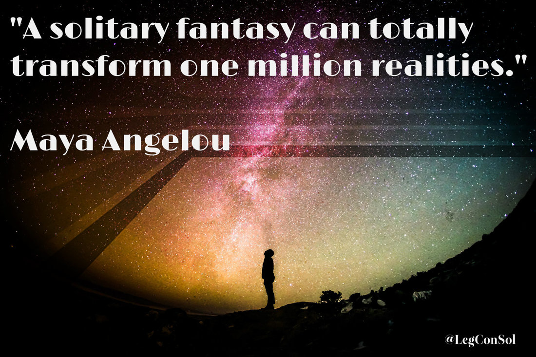 A solitary fantasy can totally transform one million realities.~ Maya Angelou
