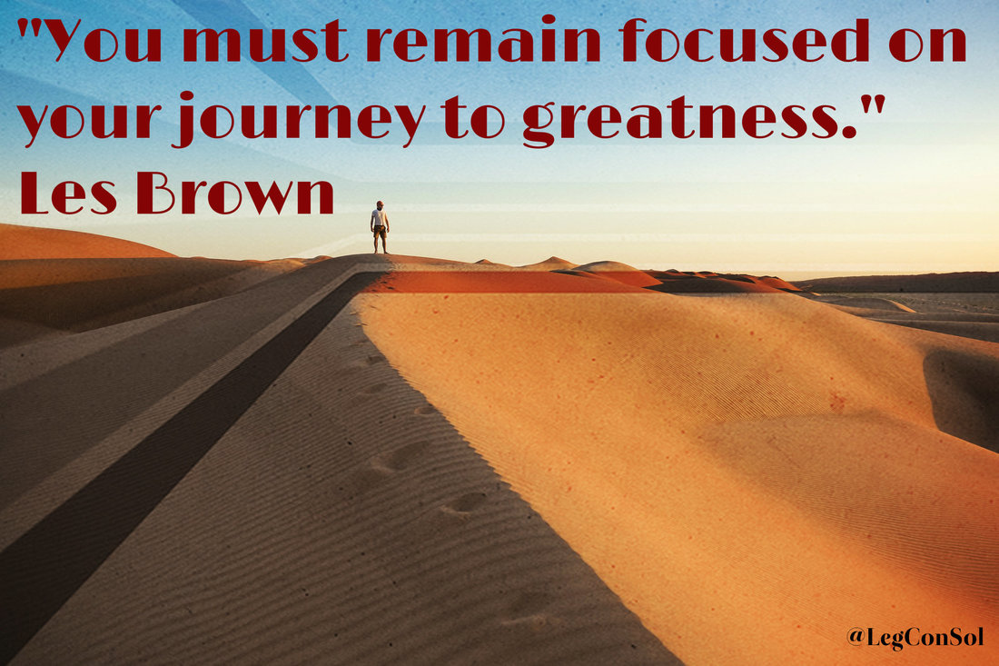 You must remain focused on your journey to greatness.~ Les Brown