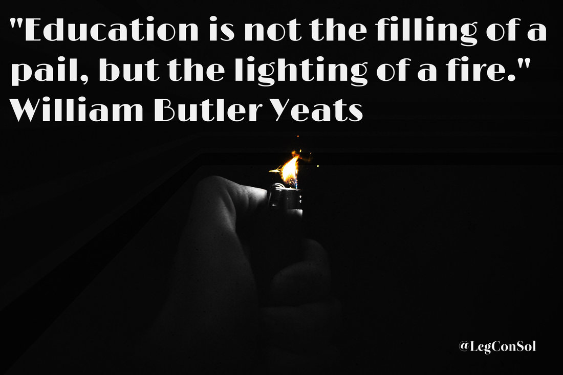 Education is not the filling of a pail, but the lighting of a fire.~ William Butler Yeats