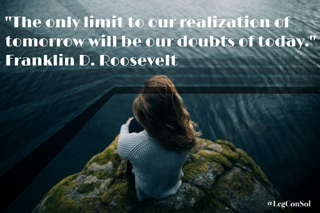 The only limit to our realization of tomorrow will be our doubts of today.~ Franklin D. Roosevelt