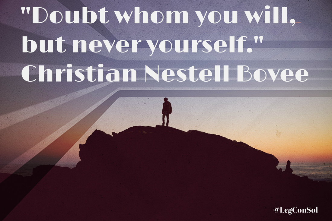 Doubt whom you will, but never yourself.~ Christian Nestell Bovee
