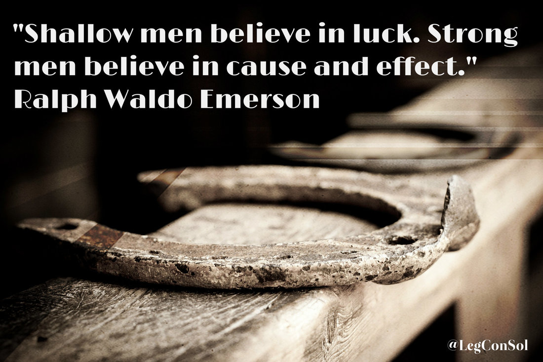 Shallow men believe in luck. Strong me believe in cause and effect.~ Ralph Waldo Emerson