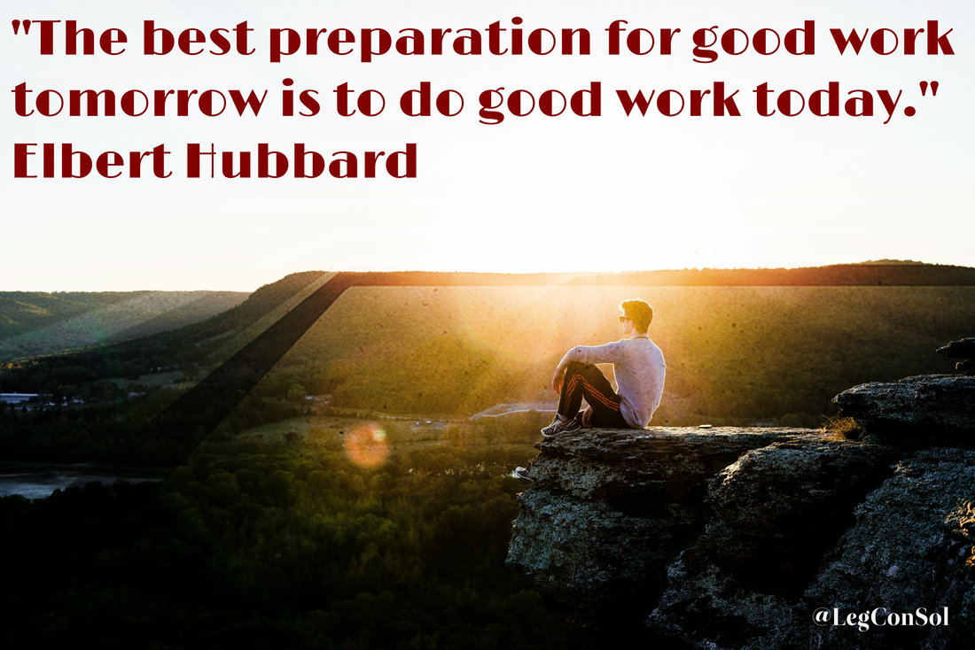 The best preparation for good work tomorrow is to do good work today.~ Elbert Hubbard