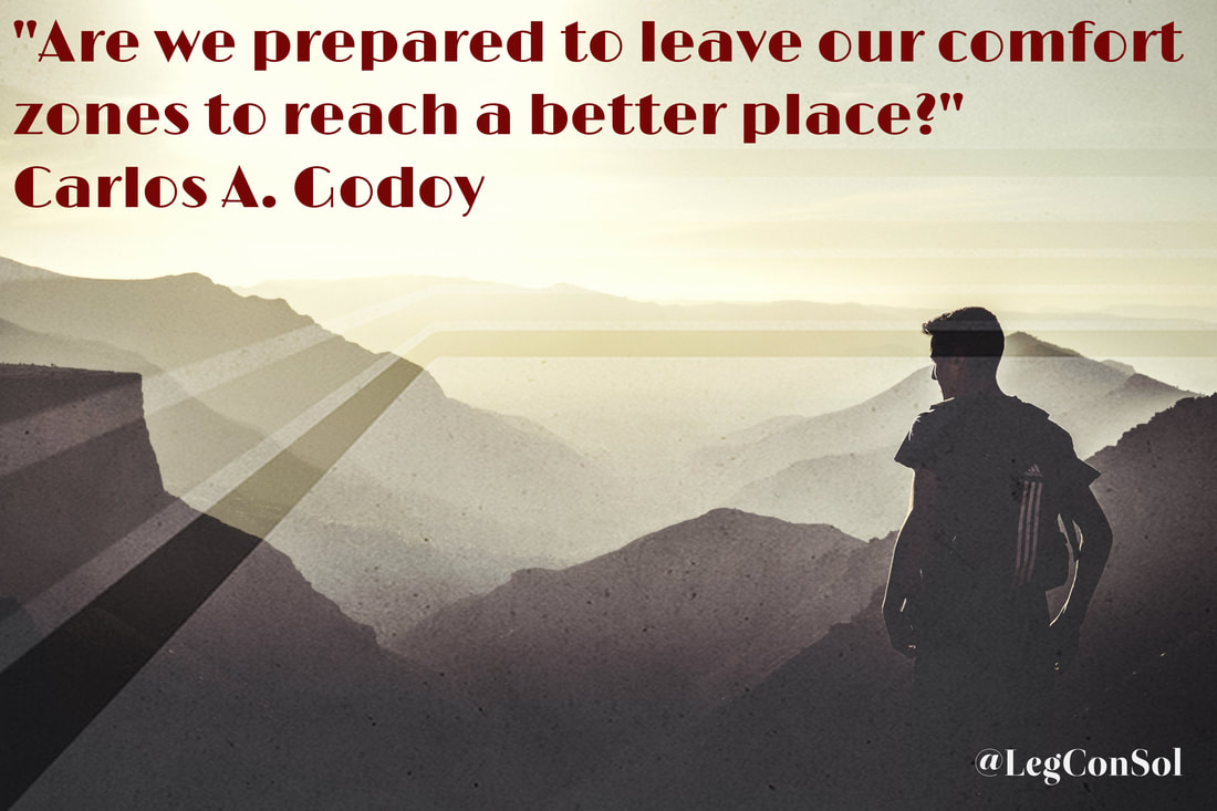 Are we prepared to leave our comfort zones to reach a better place?~ Carlos A. Godoy