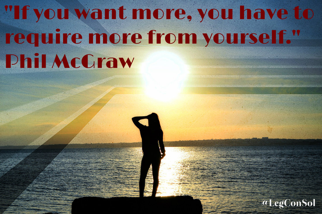 If you want more, you have to require more from yourself.~ Phil McGraw